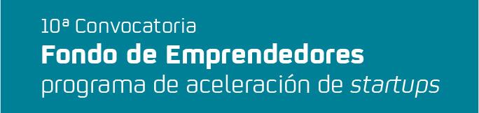 10ª Convocatoria Fondo de Emprendedores. Programa<br />                 de aceleración de startups